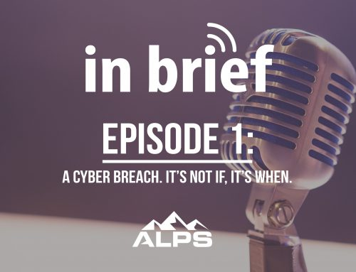 ALPS In Brief Podcast-Episode 1: A Cyber Breach – It's Not If, It's When.