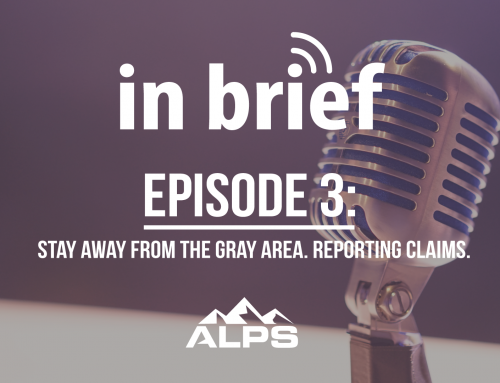 ALPS In Brief Podcast-Episode 3: Stay Away from the Gray Area. Reporting Claims.