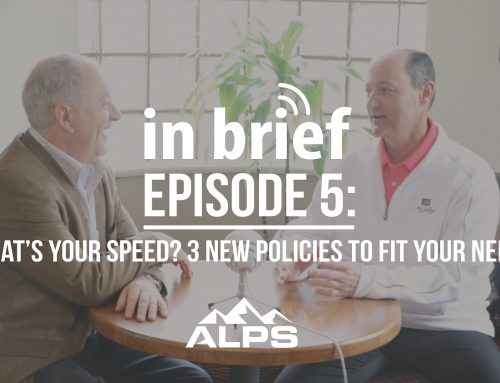 ALPS In Brief Podcast-Episode 5: What's your speed? 3 new policies to fit your needs.