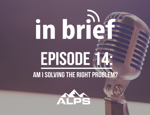 ALPS In Brief Podcast – Episode 14: Am I Solving the Right Problem?