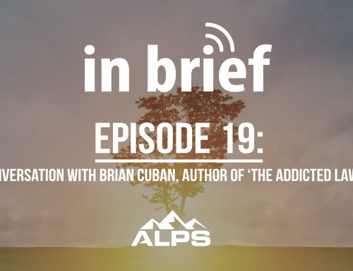 ALPS In Brief Podcast – Episode 19: A Conversation with Brian Cuban, Author of 'The Addicted Lawyer'