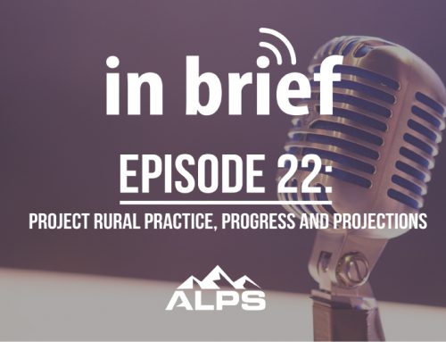 ALPS In Brief Podcast – Episode 22: Project Rural Practice, Progress and Projections