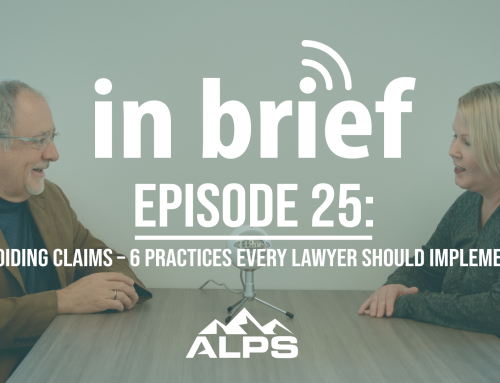 ALPS In Brief Podcast – Episode 25: Avoiding Claims – 6 Practices Every Lawyer Should Implement