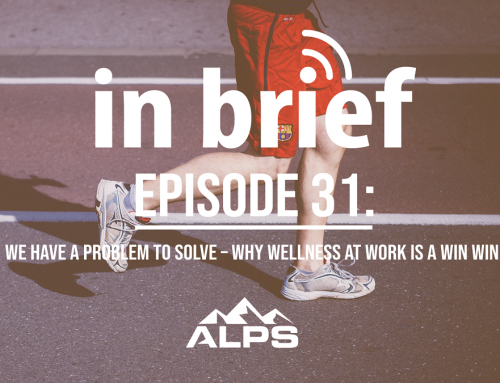 ALPS In Brief – Episode 31: We Have a Problem to Solve – Why Wellness at Work is a Win Win