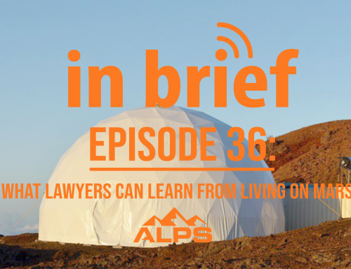ALPS In Brief – Episode 36: What Lawyers Can Learn from Living on Mars