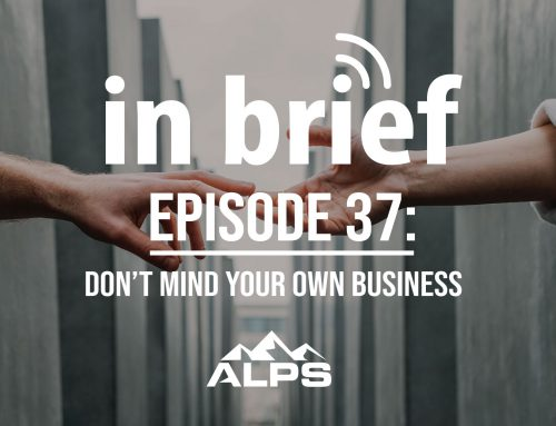 ALPS In Brief – Episode 37: Don't Mind Your Own Business