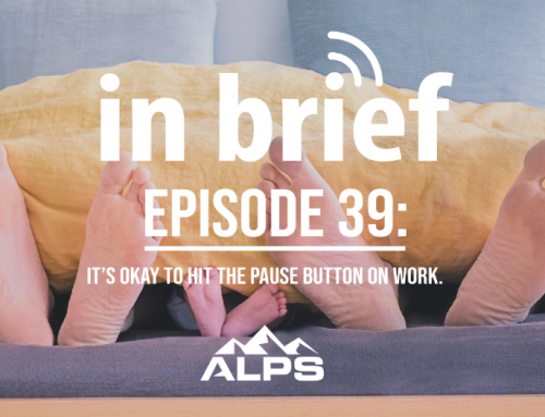 ALPS In Brief — Episode 39: It's Okay to Hit the Pause Button on Work