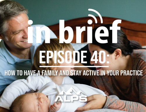 ALPS In Brief — Episode 40: How to Have a Family and Stay Active in Your Practice