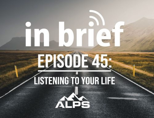 ALPS In Brief — Episode 45: Listening to Your Life