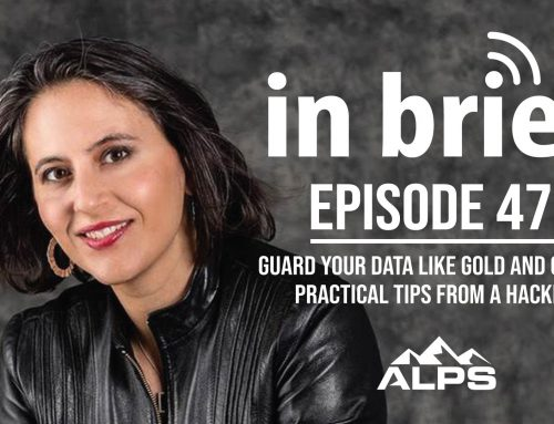 ALPS In Brief — Episode 47: Guard Your Data Like Gold and Other Practical Tips from a Hacker
