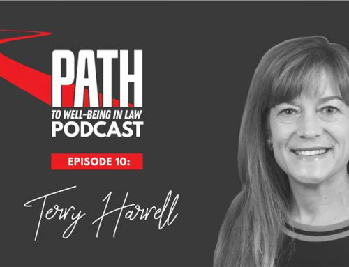 Path To Well-Being In Law Podcast: Episode 10 – Terry Harrell