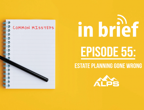 ALPS In Brief – Episode 55: Estate Planning Gone Wrong