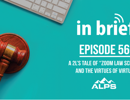 "ALPS In Brief – Episode 56: A 2L's Tale of ""Zoom Law School"" and the Virtues of Virtual"