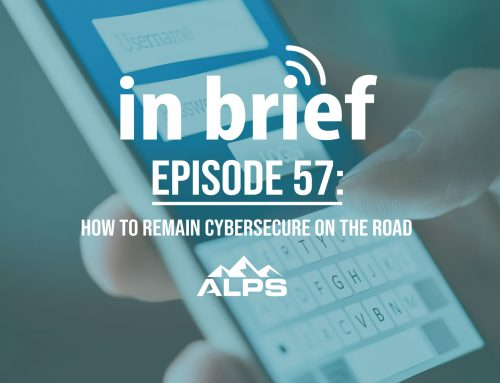 ALPS In Brief – Episode 57: How to Remain Cybersecure On the Road